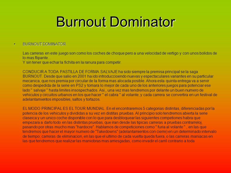 Burnout Dominator BURNOUT DOMINATORBURNOUT DOMINATOR Las carreras en este juego son como los coches de choque pero a una velocidad de vertigo y con unos bolidos de lo mas flipante...