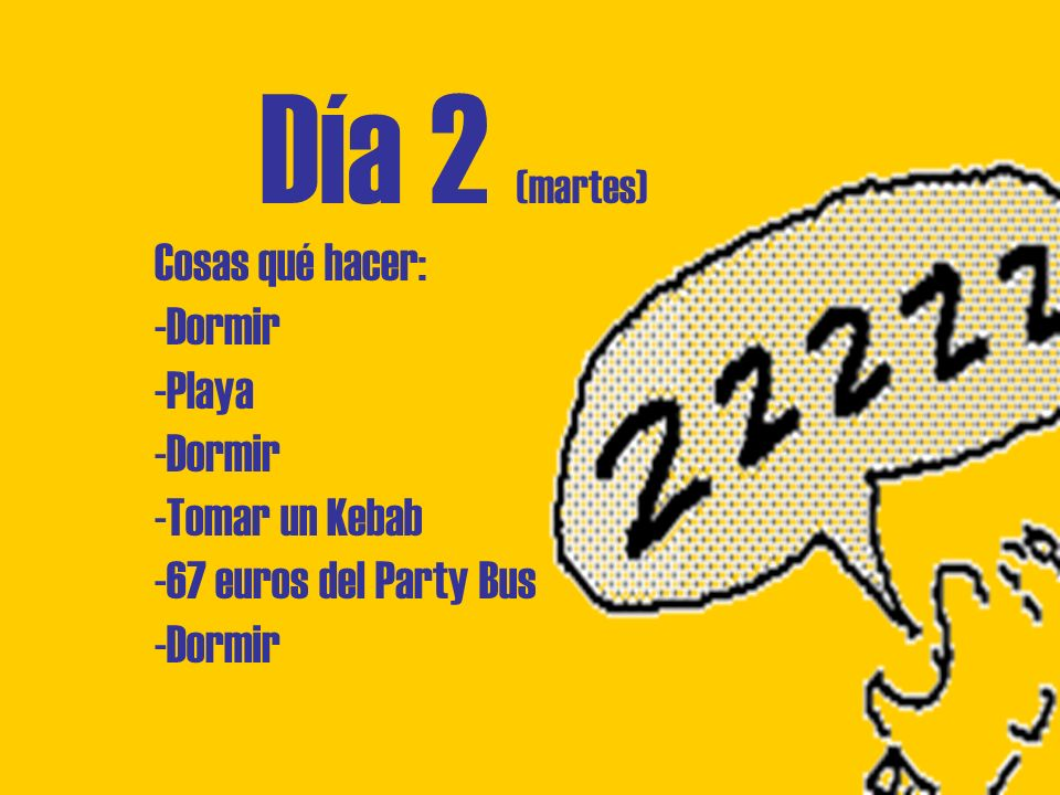 Día 2 (martes) Cosas qué hacer: -Dormir -Playa -Dormir -Tomar un Kebab -67 euros del Party Bus -Dormir