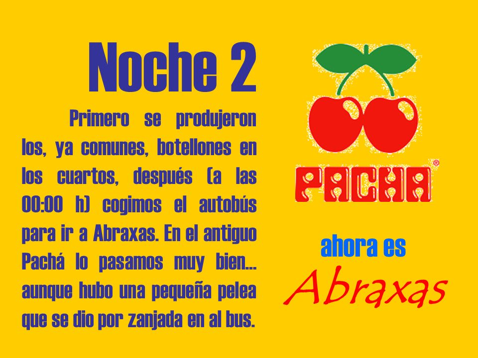 Noche 2 Primero se produjeron los, ya comunes, botellones en los cuartos, después (a las 00:00 h) cogimos el autobús para ir a Abraxas.