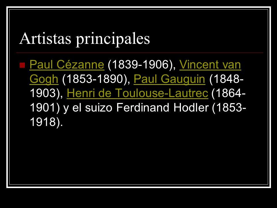 Artistas principales Paul Cézanne (1839-1906), Vincent van Gogh (1853-1890), Paul Gauguin (1848- 1903), Henri de Toulouse-Lautrec (1864- 1901) y el su