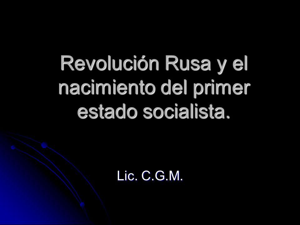 Revolución Rusa y el nacimiento del primer estado socialista. Lic. C.G.M.