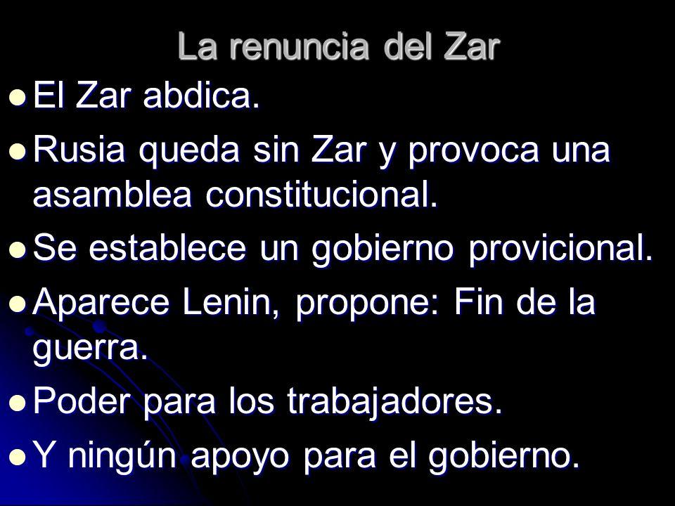 La renuncia del Zar El Zar abdica. El Zar abdica. Rusia queda sin Zar y provoca una asamblea constitucional. Rusia queda sin Zar y provoca una asamble