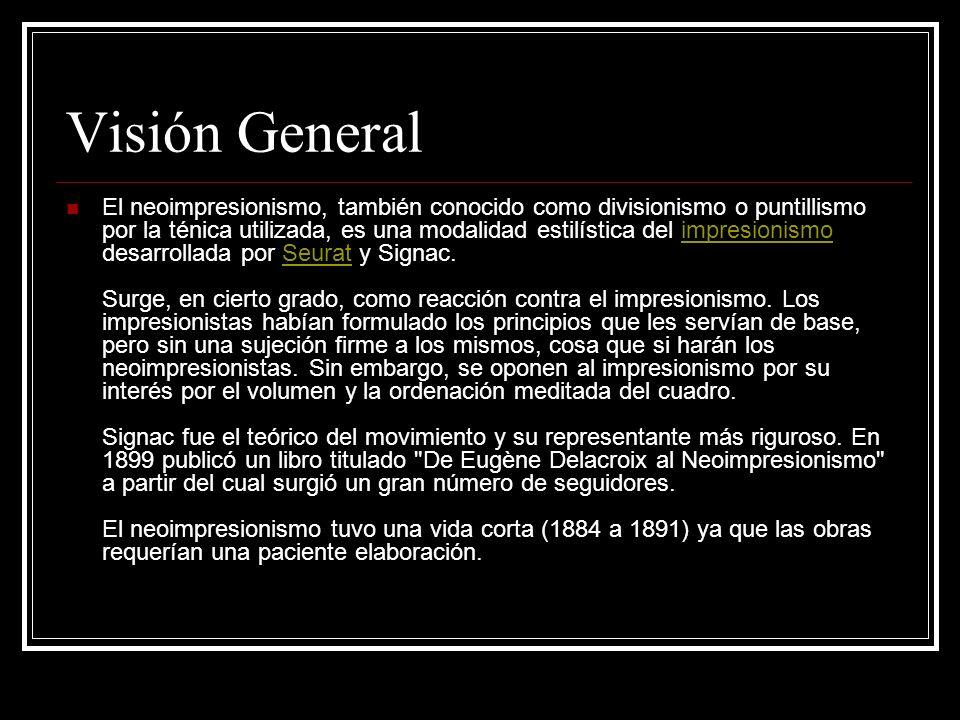 Visión General El neoimpresionismo, también conocido como divisionismo o puntillismo por la ténica utilizada, es una modalidad estilística del impresi