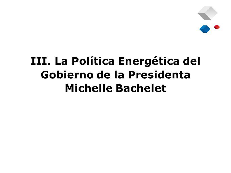 III. La Política Energética del Gobierno de la Presidenta Michelle Bachelet