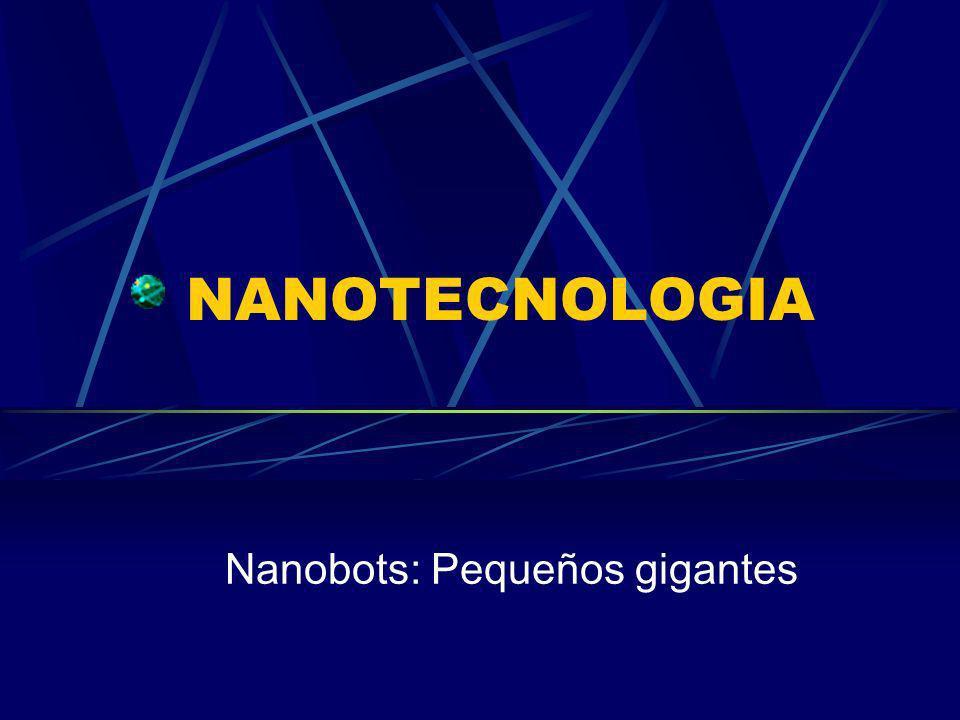 NANOTECNOLOGIA Nanobots: Pequeños gigantes
