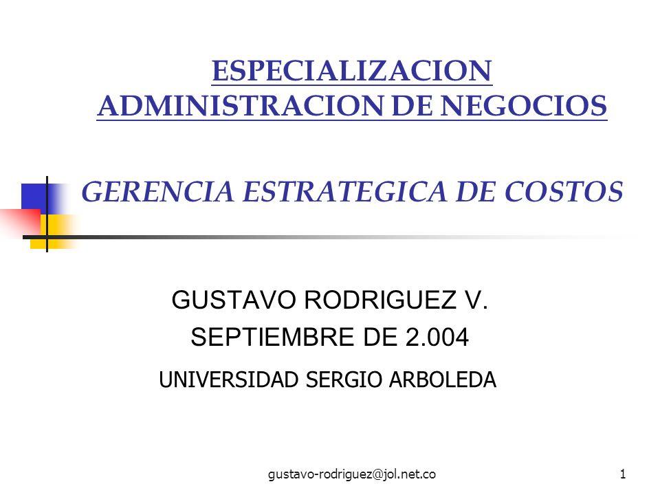 gustavo-rodriguez@jol.net.co1 ESPECIALIZACION ADMINISTRACION DE NEGOCIOS GERENCIA ESTRATEGICA DE COSTOS GUSTAVO RODRIGUEZ V.