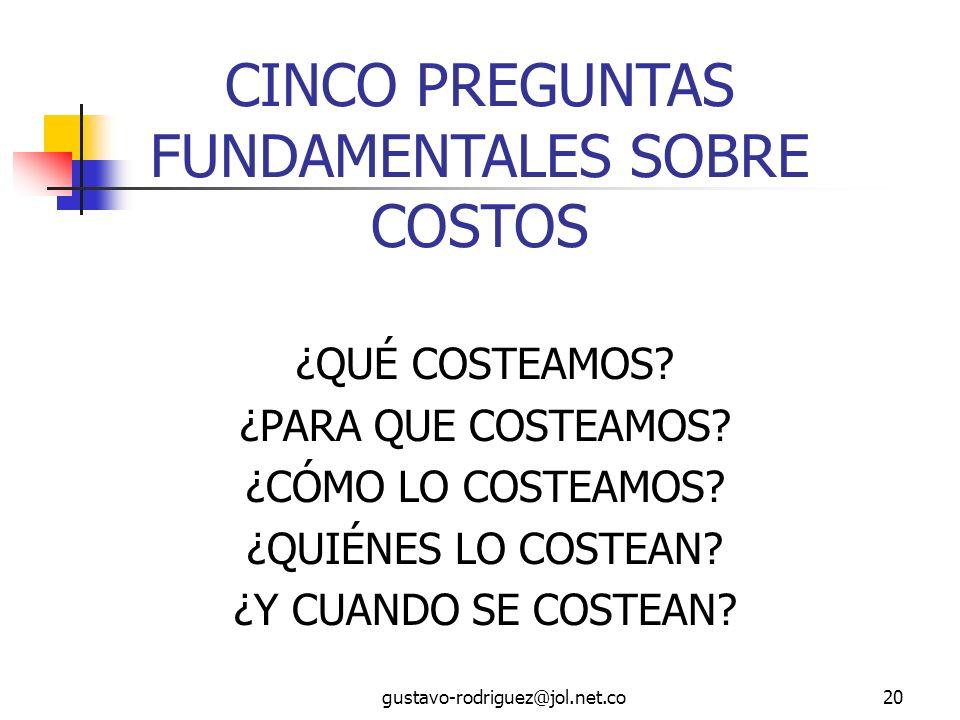 gustavo-rodriguez@jol.net.co20 CINCO PREGUNTAS FUNDAMENTALES SOBRE COSTOS ¿QUÉ COSTEAMOS.