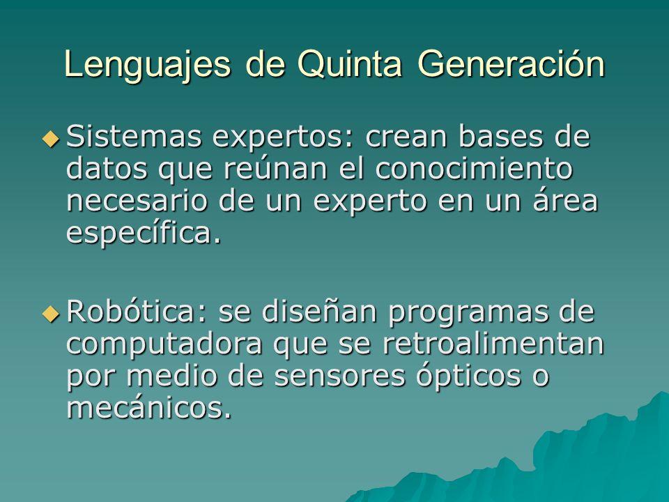 Lenguajes de Quinta Generación Sistemas expertos: crean bases de datos que reúnan el conocimiento necesario de un experto en un área específica. Siste