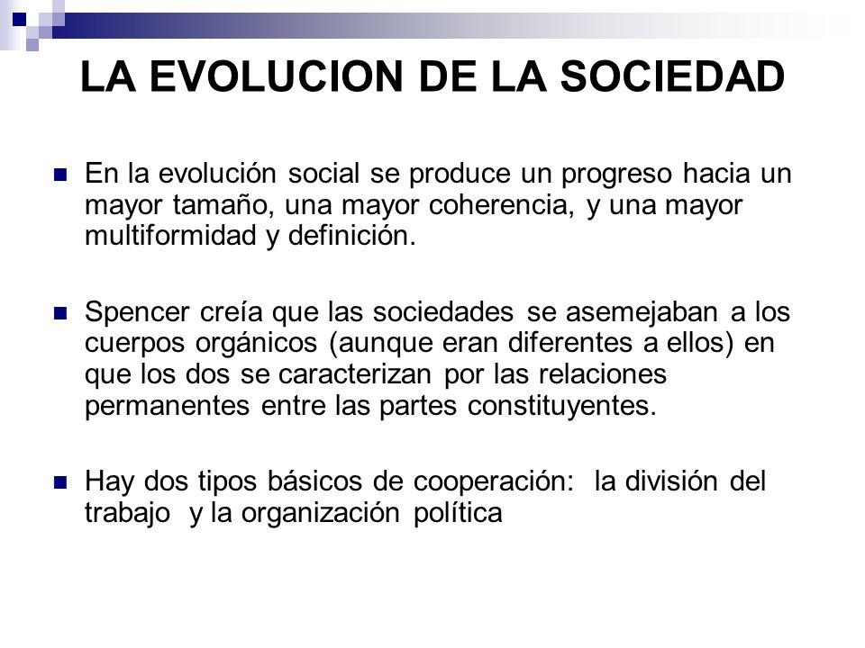 LA EVOLUCION DE LA SOCIEDAD En la evolución social se produce un progreso hacia un mayor tamaño, una mayor coherencia, y una mayor multiformidad y def