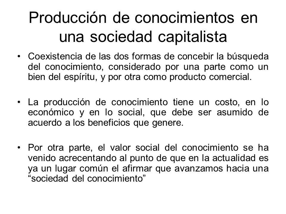 Producción de conocimientos en una sociedad capitalista Coexistencia de las dos formas de concebir la búsqueda del conocimiento, considerado por una p