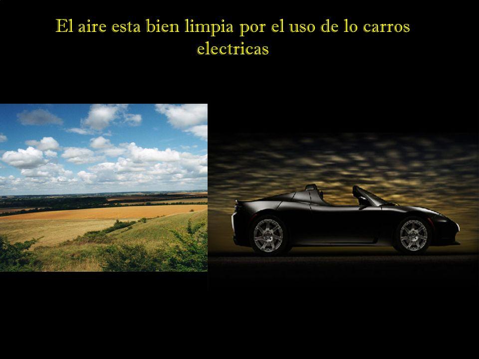 El aire esta bien limpia por el uso de lo carros electricas
