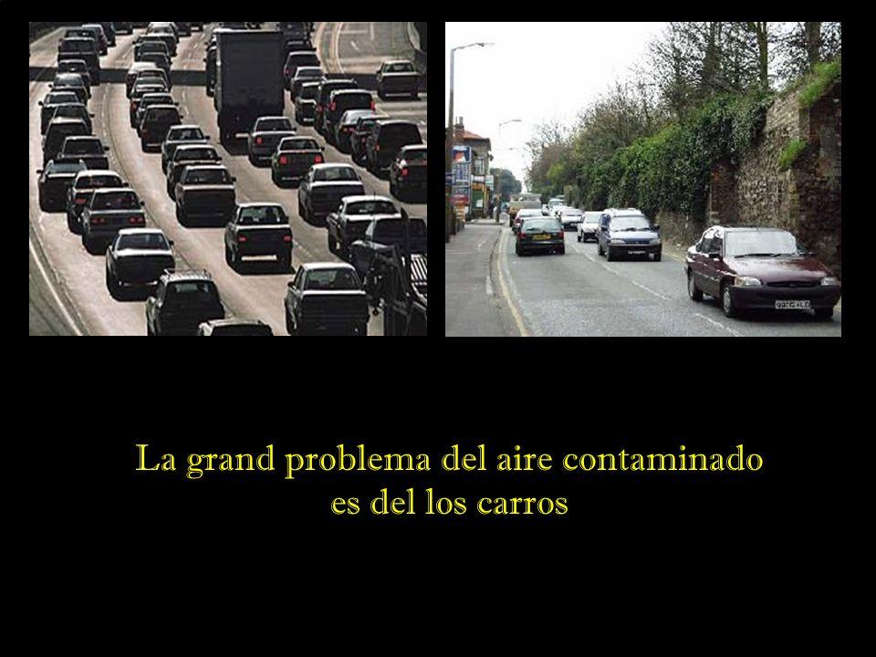 La grand problema del aire contaminado es del los carros