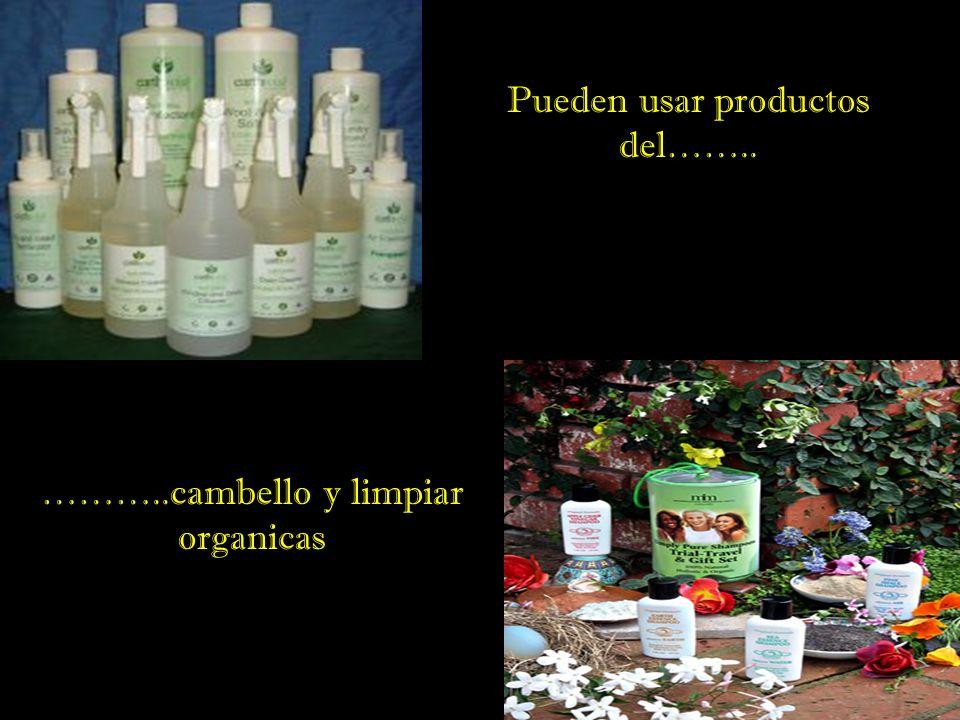 ………..cambello y limpiar organicas Pueden usar productos del……..
