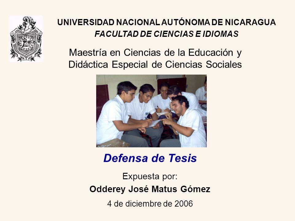 UNIVERSIDAD NACIONAL AUTÓNOMA DE NICARAGUA FACULTAD DE CIENCIAS E IDIOMAS Expuesta por: Odderey José Matus Gómez 4 de diciembre de 2006 Defensa de Tes