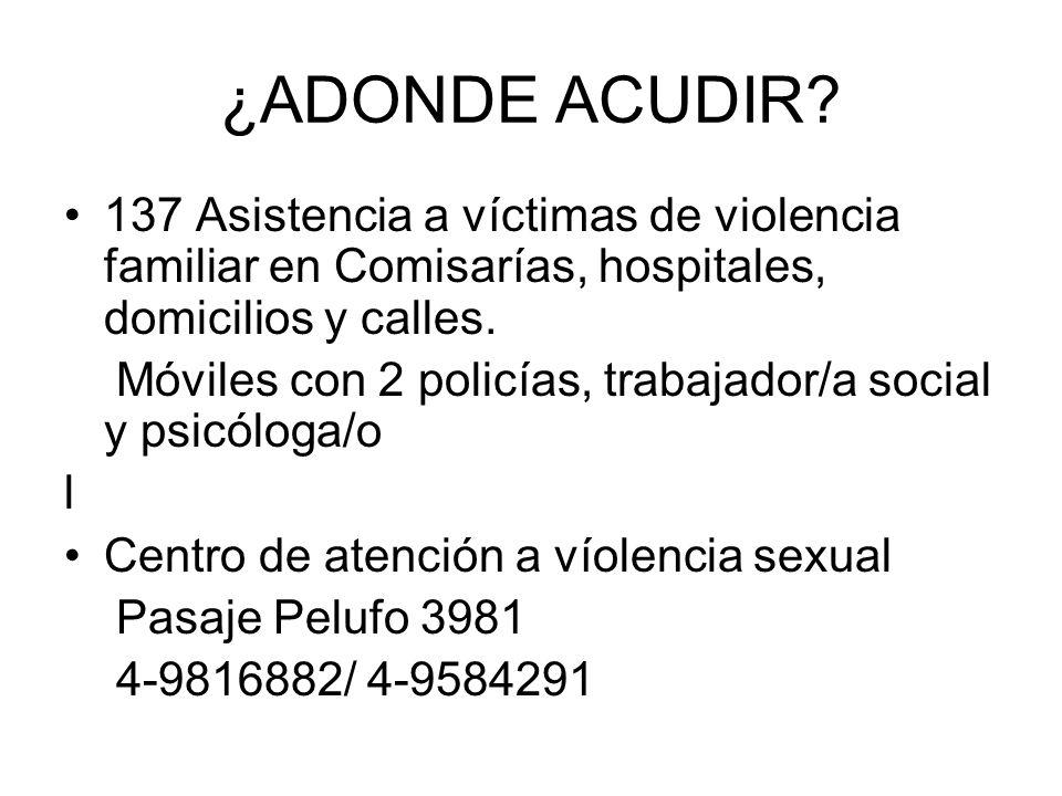 ¿ADONDE ACUDIR? 137 Asistencia a víctimas de violencia familiar en Comisarías, hospitales, domicilios y calles. Móviles con 2 policías, trabajador/a s