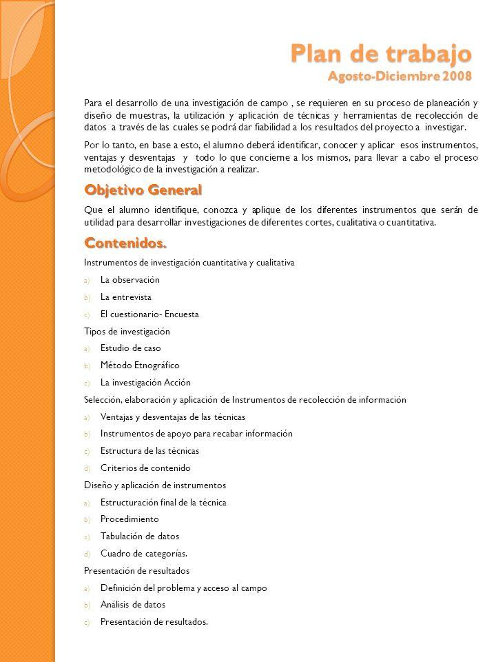 Plan de trabajo Agosto-Diciembre 2008 Para el desarrollo de una investigación de campo, se requieren en su proceso de planeación y diseño de muestras,