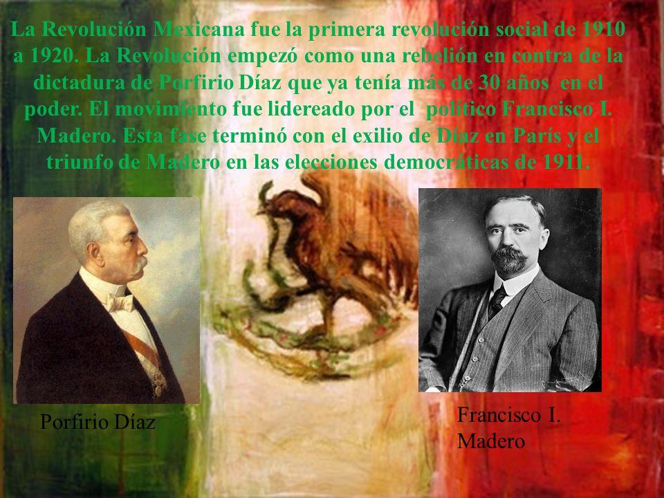 La Revolución Mexicana fue la primera revolución social de 1910 a 1920. La Revolución empezó como una rebelión en contra de la dictadura de Porfirio D