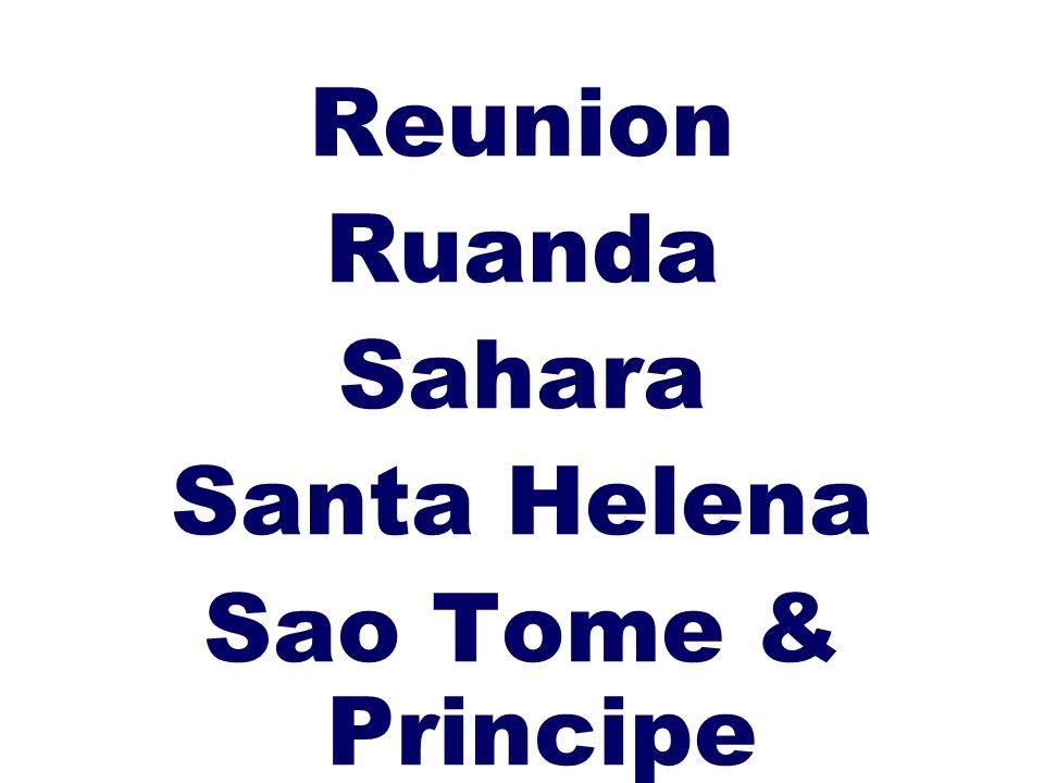 Reunion Ruanda Sahara Santa Helena Sao Tome & Principe