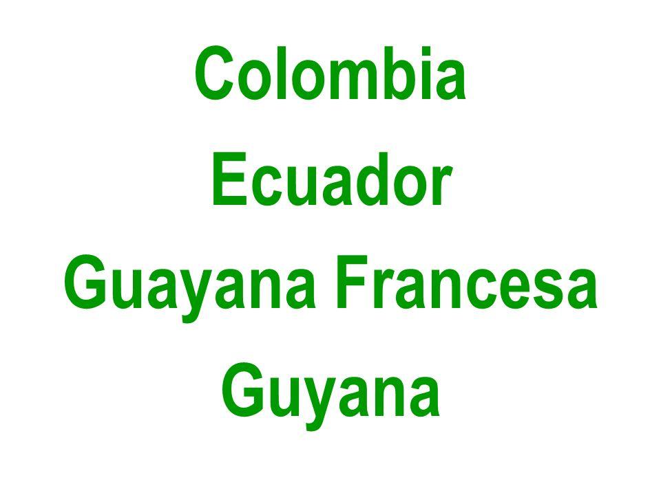 Colombia Ecuador Guayana Francesa Guyana