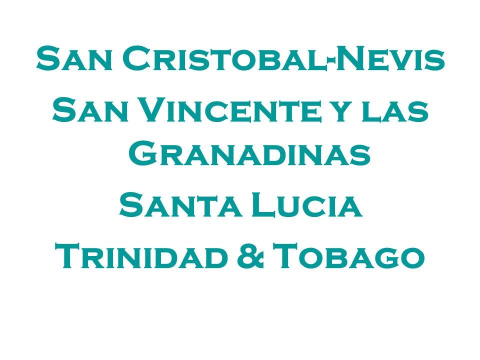 San Cristobal-Nevis San Vincente y las Granadinas Santa Lucia Trinidad & Tobago