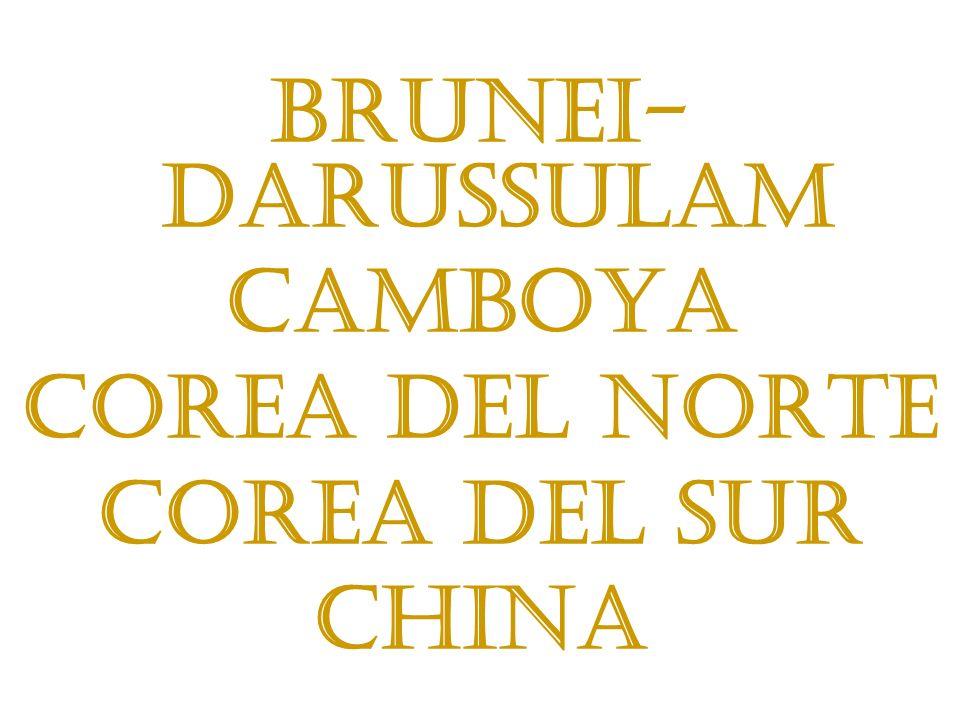 Brunei- Darussulam Camboya Corea del Norte Corea del Sur China