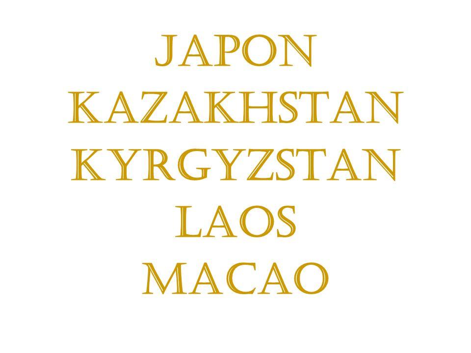 Japon Kazakhstan Kyrgyzstan Laos Macao