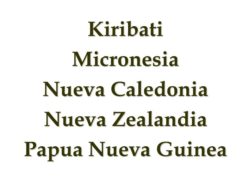 KiribatiMicronesia Nueva Caledonia Nueva Zealandia Papua Nueva Guinea