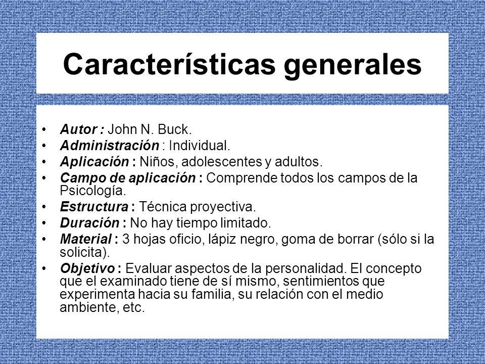 Características generales Autor : John N. Buck. Administración : Individual. Aplicación : Niños, adolescentes y adultos. Campo de aplicación : Compren
