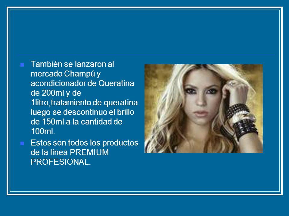 También se lanzaron al mercado Champú y acondicionador de Queratina de 200ml y de 1litro,tratamiento de queratina luego se descontinuo el brillo de 15