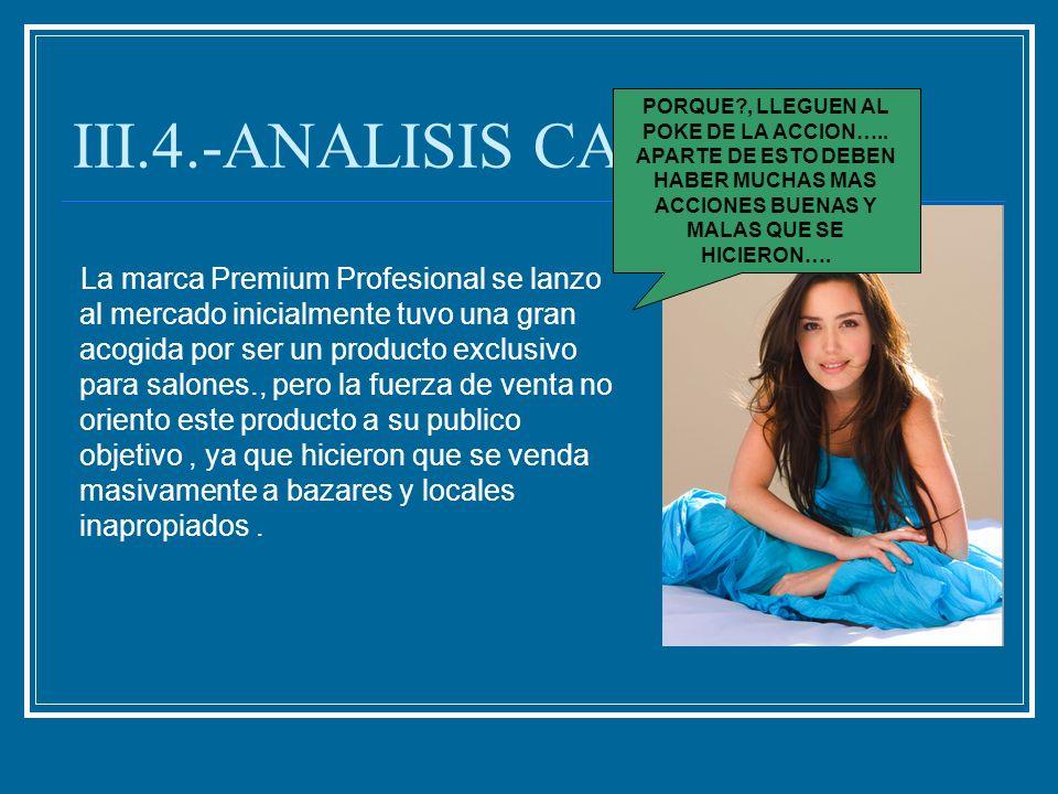 III.4.-ANALISIS CAUSAL La marca Premium Profesional se lanzo al mercado inicialmente tuvo una gran acogida por ser un producto exclusivo para salones.