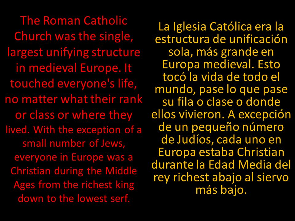 The Roman Catholic Church was the single, largest unifying structure in medieval Europe.