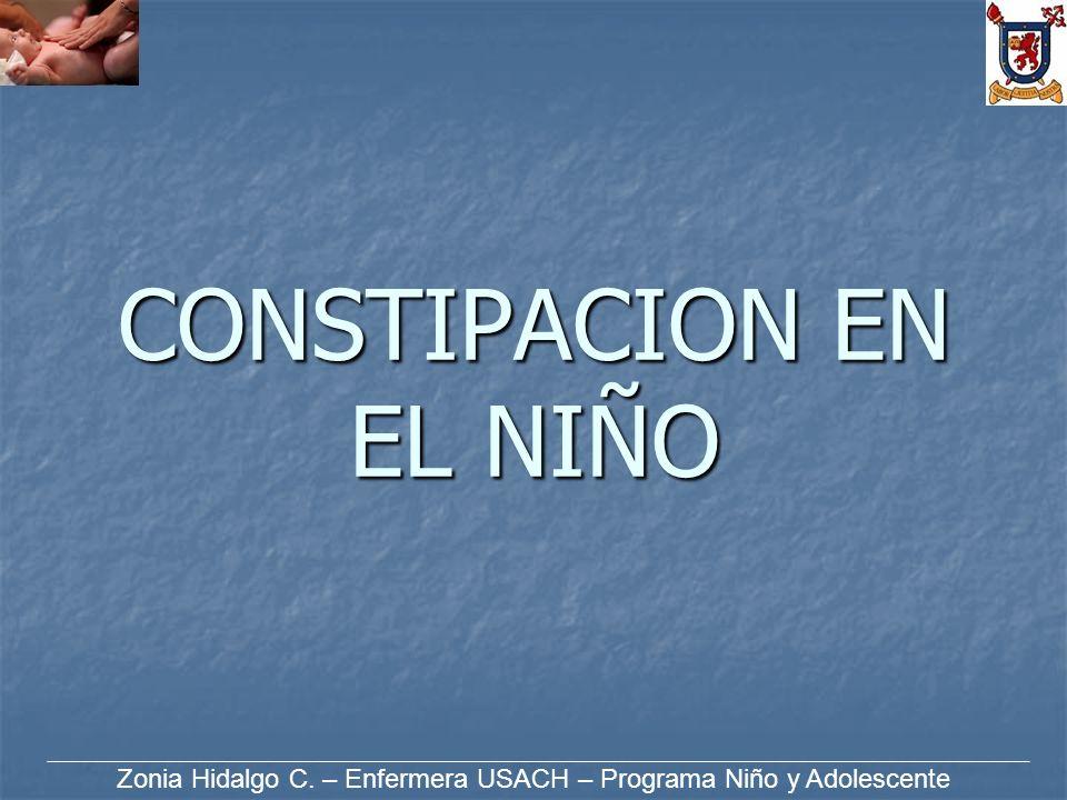 CONSTIPACION EN EL NIÑO Zonia Hidalgo C. – Enfermera USACH – Programa Niño y Adolescente