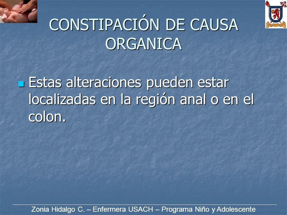 CONSTIPACIÓN DE CAUSA ORGANICA Estas alteraciones pueden estar localizadas en la región anal o en el colon. Estas alteraciones pueden estar localizada