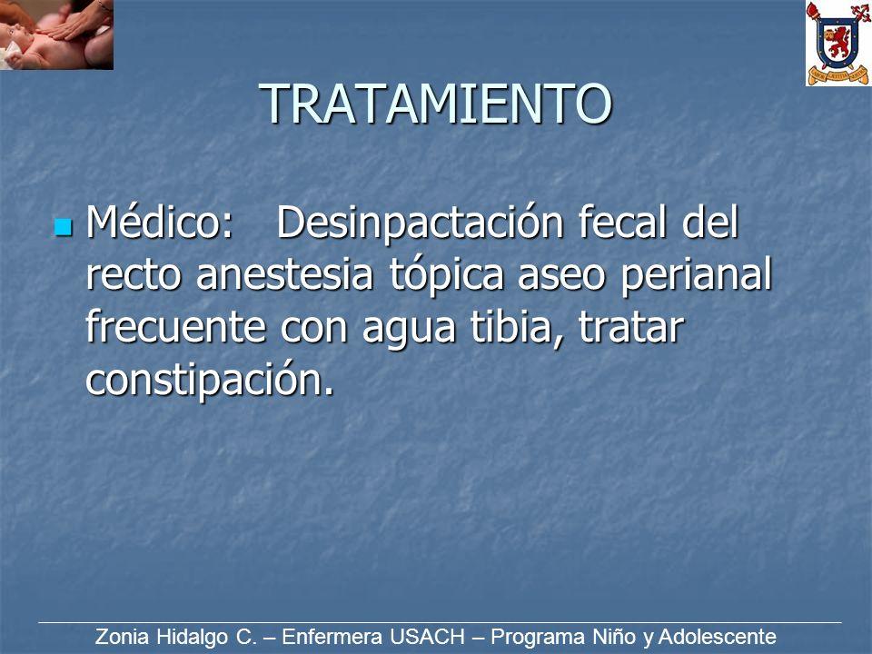TRATAMIENTO Médico: Desinpactación fecal del recto anestesia tópica aseo perianal frecuente con agua tibia, tratar constipación. Médico: Desinpactació