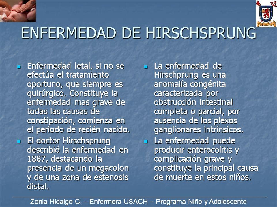 ENFERMEDAD DE HIRSCHSPRUNG Enfermedad letal, si no se efectúa el tratamiento oportuno, que siempre es quirúrgico. Constituye la enfermedad mas grave d