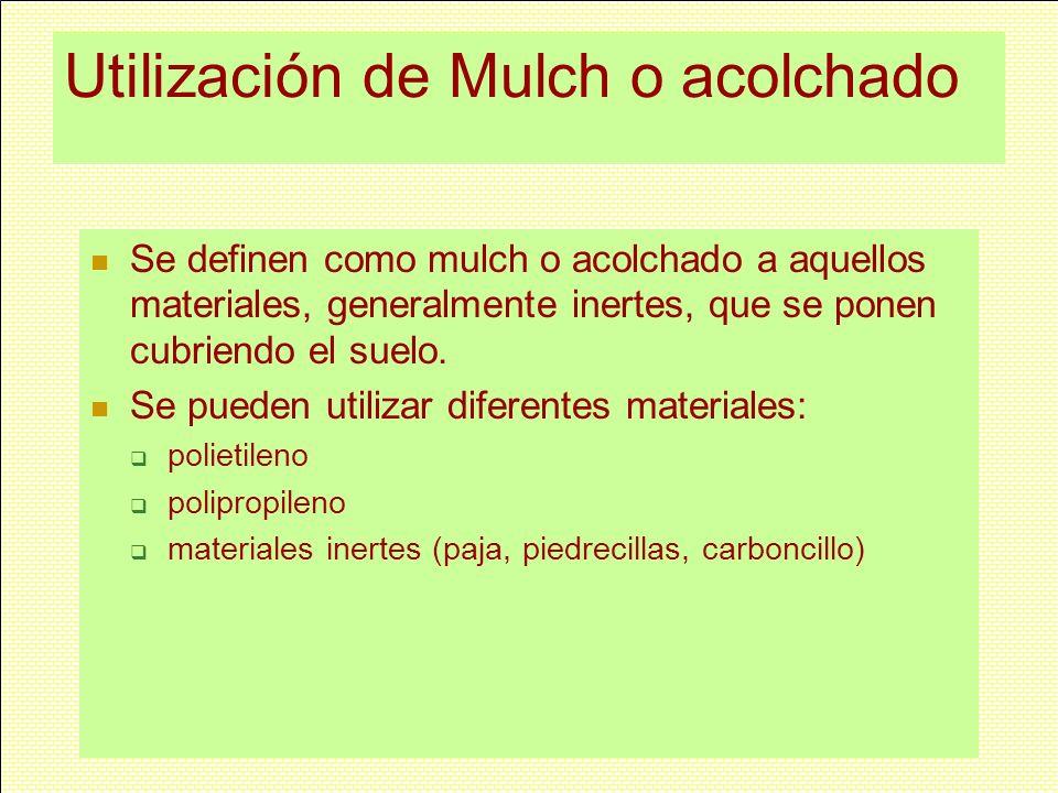 Utilización de Mulch o acolchado Se definen como mulch o acolchado a aquellos materiales, generalmente inertes, que se ponen cubriendo el suelo. Se pu