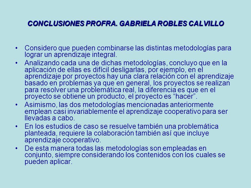 CONCLUSIONES PROFRA. GLORIA SOCORRO CABALLERO CANTU Las opciones de aprendizaje estudiadas permiten o proporcionan alternativas para que los y las est