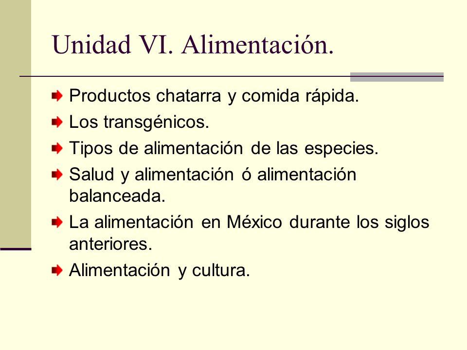Unidad VI. Alimentación. Productos chatarra y comida rápida. Los transgénicos. Tipos de alimentación de las especies. Salud y alimentación ó alimentac