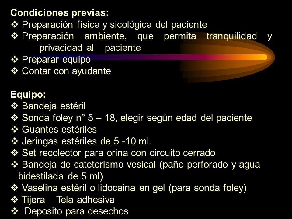 Condiciones previas: Preparación física y sicológica del paciente Preparación ambiente, que permita tranquilidad y privacidad al paciente Preparar equ