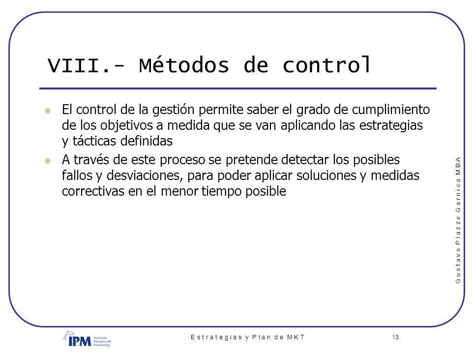 G u s t a v o P i a z z e G a r n i c a M.B.A E s t r a t e g i a s y P l a n d e M K T 13 VIII.- Métodos de control El control de la gestión permite