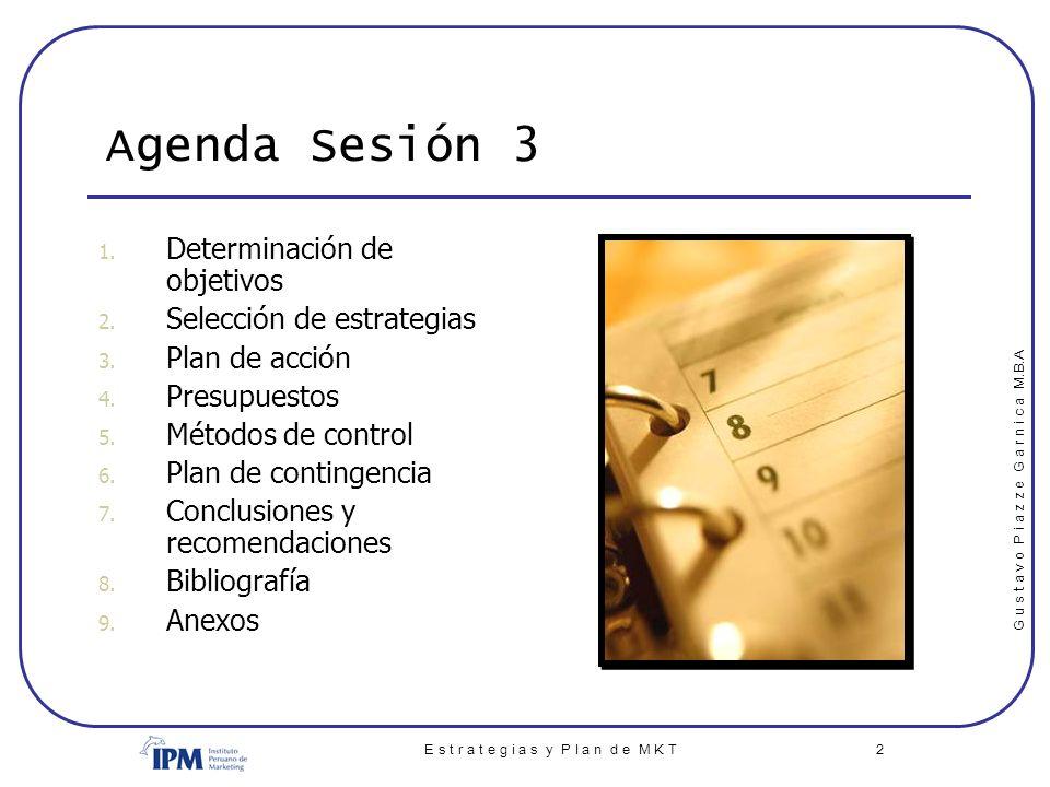 G u s t a v o P i a z z e G a r n i c a M.B.A E s t r a t e g i a s y P l a n d e M K T 2 Agenda Sesión 3 1. Determinación de objetivos 2. Selección d