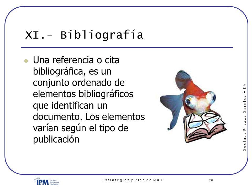 G u s t a v o P i a z z e G a r n i c a M.B.A E s t r a t e g i a s y P l a n d e M K T 20 XI.- Bibliografía Una referencia o cita bibliográfica, es u