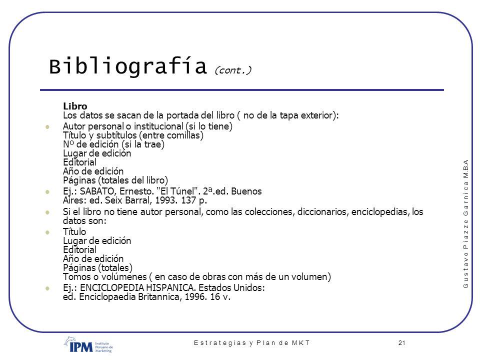 G u s t a v o P i a z z e G a r n i c a M.B.A E s t r a t e g i a s y P l a n d e M K T 21 Bibliografía (cont.) Libro Los datos se sacan de la portada