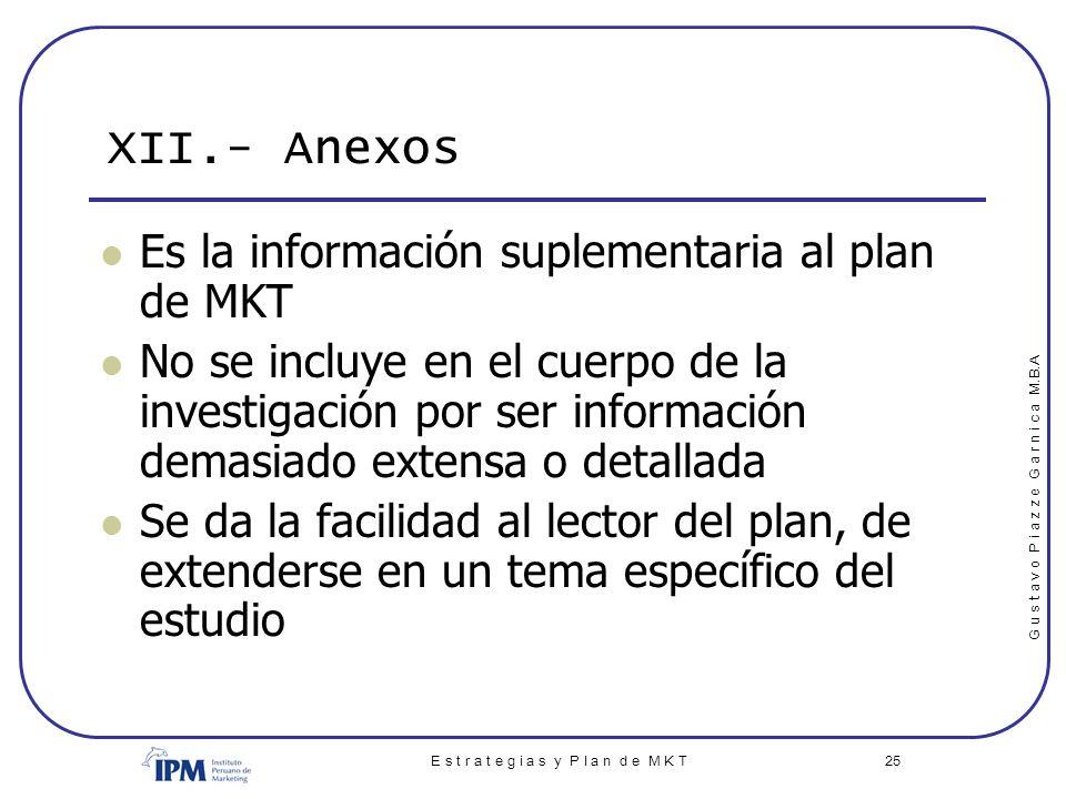 G u s t a v o P i a z z e G a r n i c a M.B.A E s t r a t e g i a s y P l a n d e M K T 25 XII.- Anexos Es la información suplementaria al plan de MKT