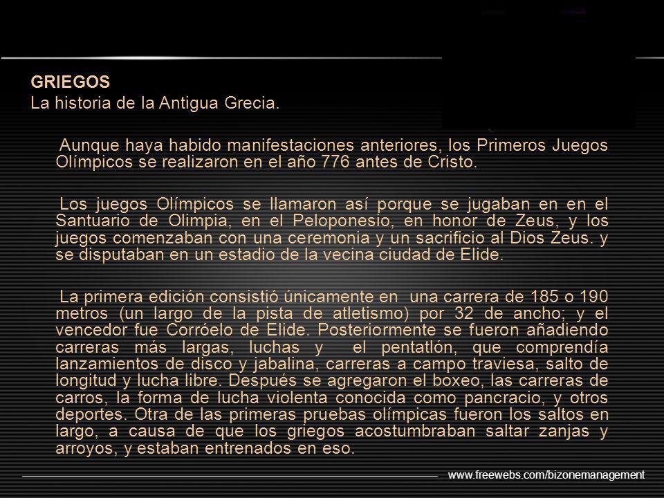 www.freewebs.com/bizonemanagement GRIEGOS La historia de la Antigua Grecia. Aunque haya habido manifestaciones anteriores, los Primeros Juegos Olímpic