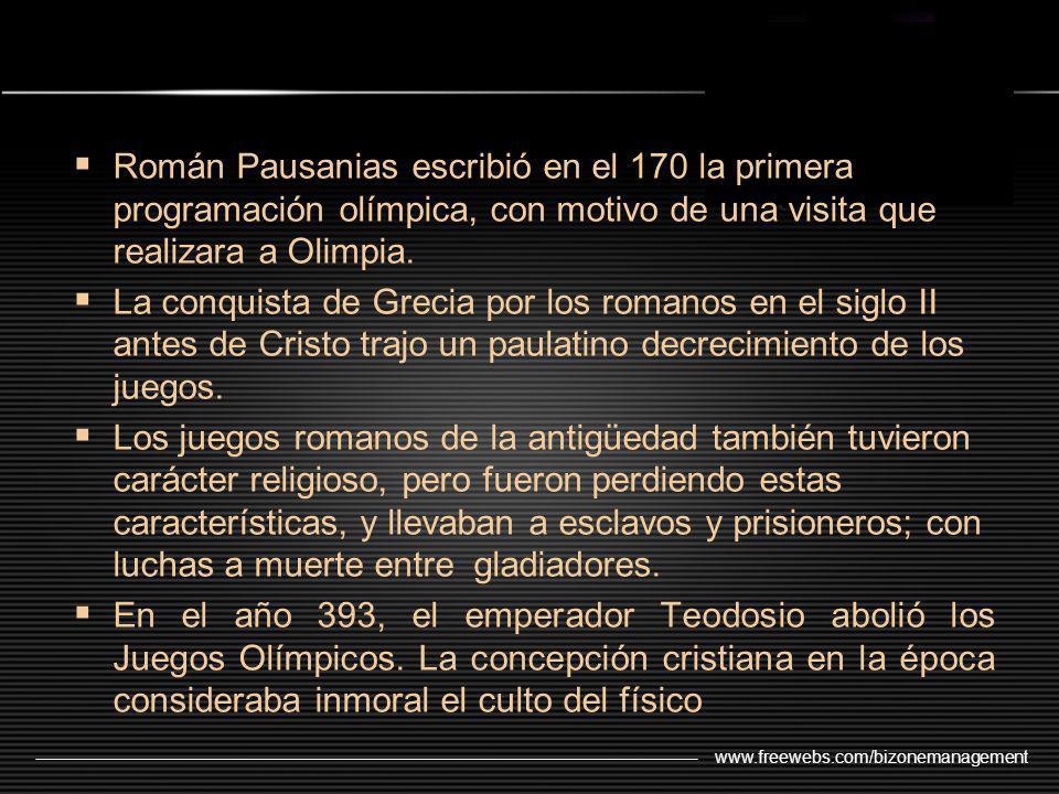 www.freewebs.com/bizonemanagement Román Pausanias escribió en el 170 la primera programación olímpica, con motivo de una visita que realizara a Olimpi