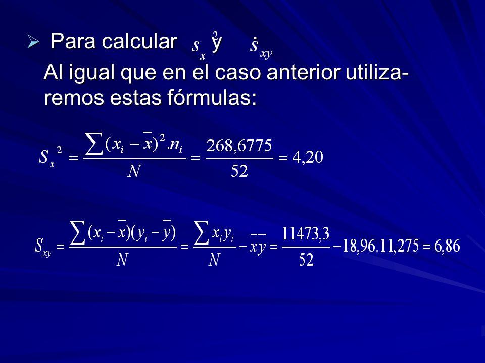 Para calcular y : Para calcular y : Al igual que en el caso anterior utiliza- remos estas fórmulas: Al igual que en el caso anterior utiliza- remos es