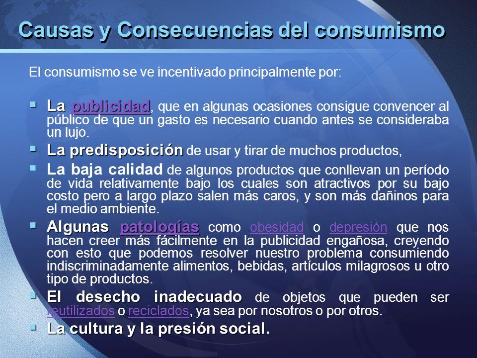 Causas y Consecuencias del consumismo El consumismo se ve incentivado principalmente por: La publicidad La publicidad, que en algunas ocasiones consig