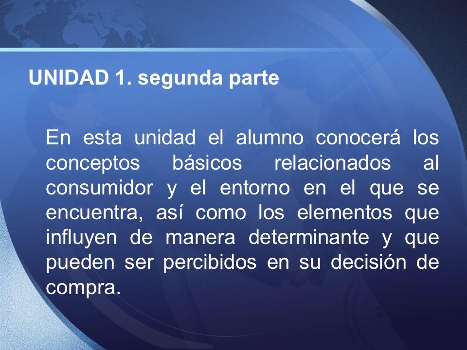 UNIDAD 1 1 2 3 4 EL CONSUMIDOR, CONCEPTOS BÁSICOS Y SU ENTORNO Conceptos básicos sobre consumo, consumismo.