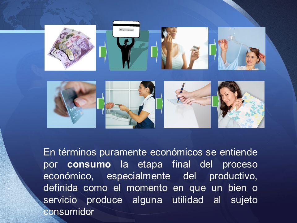 En términos puramente económicos se entiende por consumo la etapa final del proceso económico, especialmente del productivo, definida como el momento